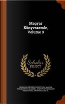 Magyar Konyvszemle, Volume 9 by Orszagos Szechenyi Konyvtar