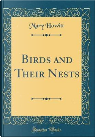 Birds and Their Nests (Classic Reprint) by Mary Howitt