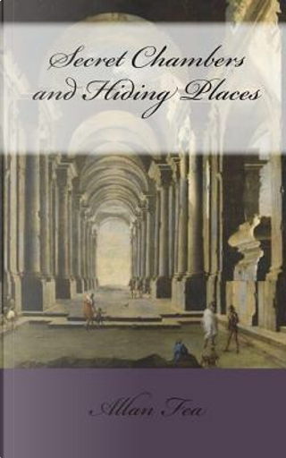 Secret Chambers and Hiding Places by Allan Fea