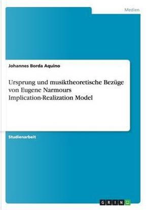 Ursprung und musiktheoretische Bezüge von Eugene Narmours Implication-Realization Model by Johannes Borda Aquino