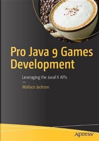 Pro Java 9 Games Development by Wallace Jackson