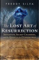 The Lost Art of Resurrection by Freddy Silva