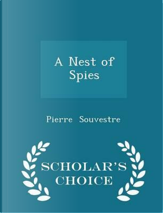 A Nest of Spies - Scholar's Choice Edition by Pierre Souvestre