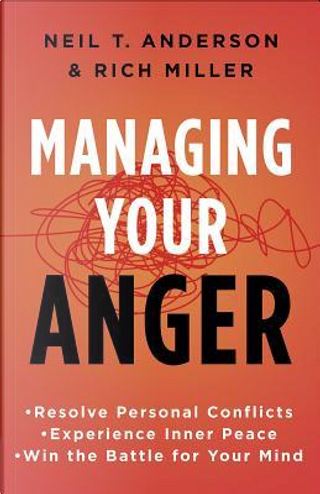 Managing Your Anger by Neil T. Anderson