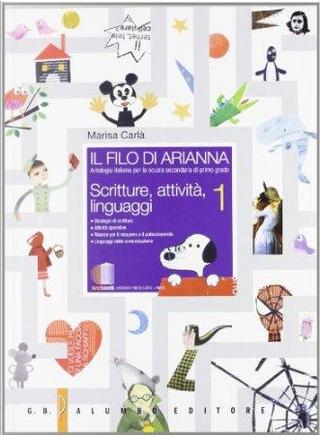 Il filo di Arianna. Antologia-Scritture, attività, linguaggi. Per la Scuola media. Con espansione online by Marisa Carlà