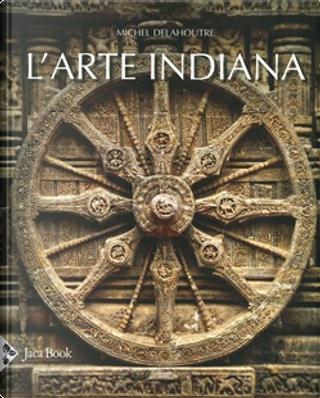 L'arte indiana by Michel Delahoutre