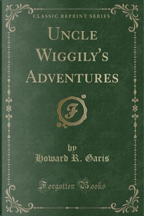 Uncle Wiggily's Adventures (Classic Reprint) by Howard R. Garis