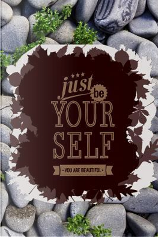 Just Be Your Self  You Are Beautiful by Jesse Buenoano