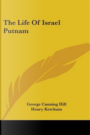 The Life Of Israel Putnam by George Canning Hill