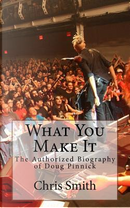 What You Make It by Chris Smith