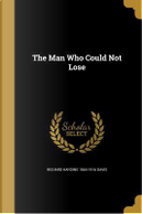 MAN WHO COULD NOT LOSE by Richard Harding 1864-1916 Davis