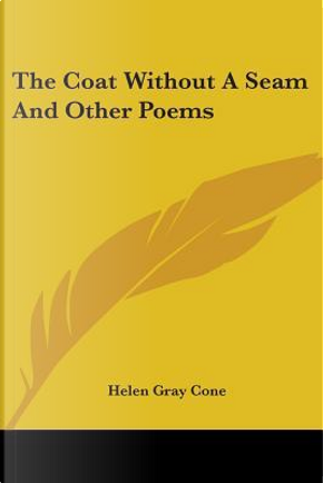 The Coat Without a Seam and Other Poems by Helen Gray Cone