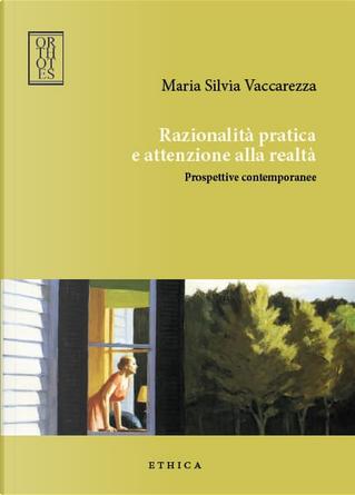 Razionalità pratica e attenzione alla realtà by Maria Silvia Vaccarezza