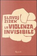 La violenza invisibile by Slavoj Zizek