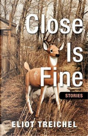 Close Is Fine by Eliot Treichel