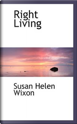 Right Living by Susan Helen Wixon