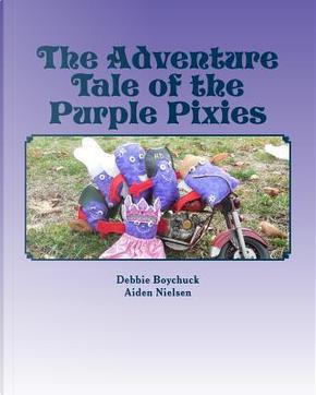 The Adventure Tale of the Purple Pixies by Debbie Boychuck