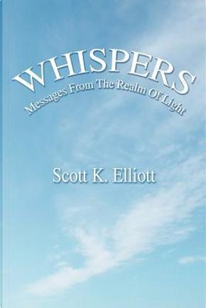 Whispers by Scott K. Elliott
