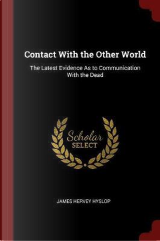 Contact with the Other World by James Hervey Hyslop