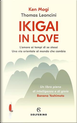 Ikigai in love by Ken'ichirō Mogi, Thomas Leoncini