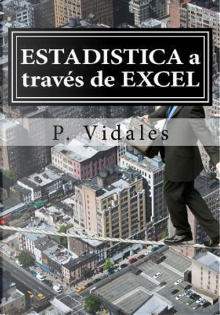 Estadistica a través de excel/Statistics through excel by P. Vidales