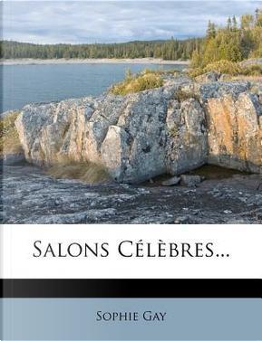 Salons Celebres. by Sophie Gay