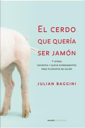 El cerdo que quería ser jamón by Julian Baggini
