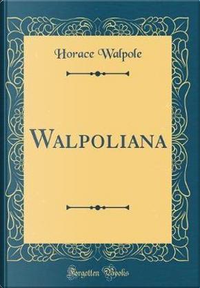 Walpoliana (Classic Reprint) by Horace Walpole
