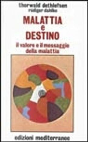 Malattia e destino by Rudiger Dahlke, Thorwald Dethlefsen