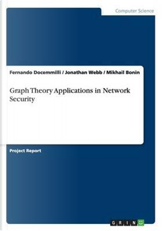 Graph Theory Applications in Network Security by Mikhail Bonin