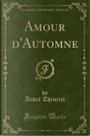 Amour d'Automne (Classic Reprint) by Andre Theuriet