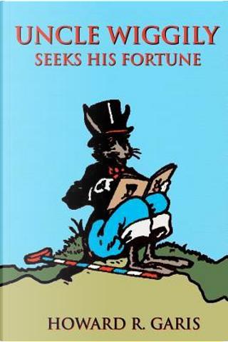 Uncle Wiggily Seeks His Fortune by Howard R. Garis