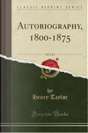 Autobiography, 1800-1875, Vol. 2 of 2 (Classic Reprint) by Henry Taylor
