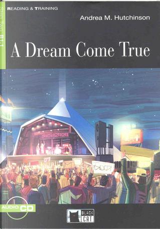 A dream come true by Andrea M. Hutchinson