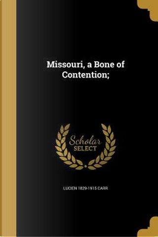 MISSOURI A BONE OF CONTENTION by Lucien 1829-1915 Carr