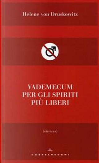 Vademecum per gli spiriti più liberi by Helene von Druskowitz