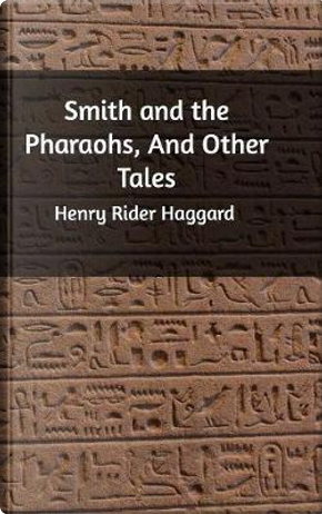 Smith and the Pharaohs by HENRY RIDER HAGGARD