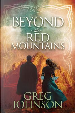 Beyond the Red Mountains by Greg Johnson