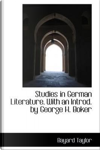 Studies in German Literature. with an Introd. by George H. Boker by Bayard Taylor
