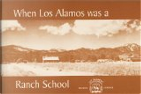 When Los Alamos Was a Ranch School by Fermor Church, Peggy Pond Church