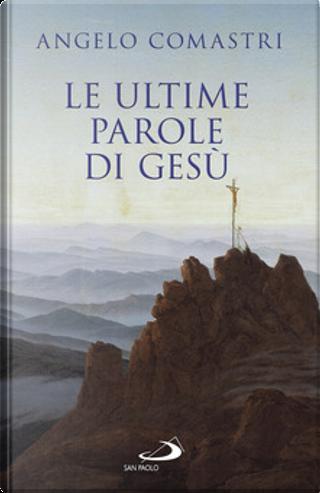 Le ultime parole di Gesù by Angelo Comastri