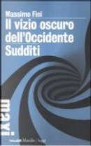 Il vizio oscuro dell'Occidente – Sudditi by Massimo Fini