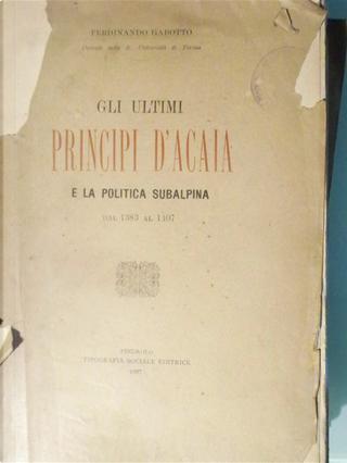 Gli ultimi Principi D'Acaia e la politica subalpina dal 1383 al 1407 by Ferdinando Gabotto