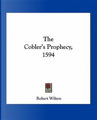 The Cobler's Prophecy, 1594 by ROBERT WILSON