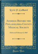 Address Before the Philadelphia County Medical Society by Lewis P. Gebhard