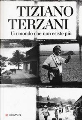 Un mondo che non esiste più by Tiziano Terzani