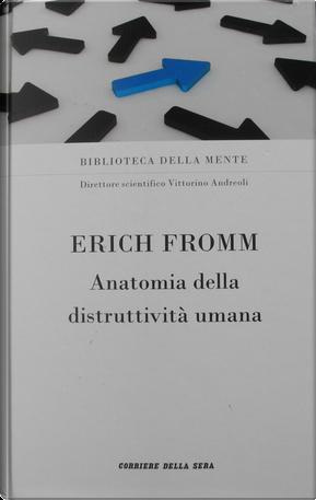 Anatomia della distruttività umana by Erich Fromm