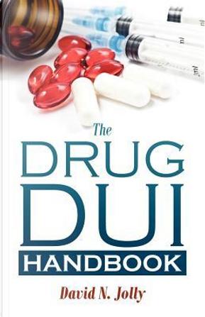 The Drug DUI Handbook by David N. Jolly