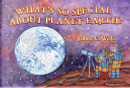 What's So Special about Planet Earth? by Robert E. Wells