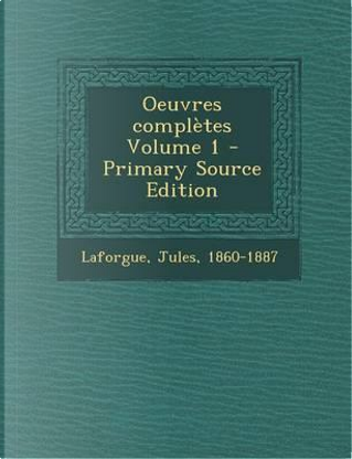 Oeuvres Completes Volume 1 - Primary Source Edition by Laforgue Jules 1860-1887